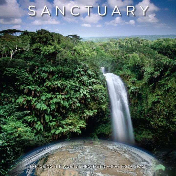 """Sanctuary: Exploring the World's Protected Areas from Space,"" released this week at the World Parks Congress in Australia, is available as a free PDF download. Image Credit: Institute for Global Environmental Strategies"
